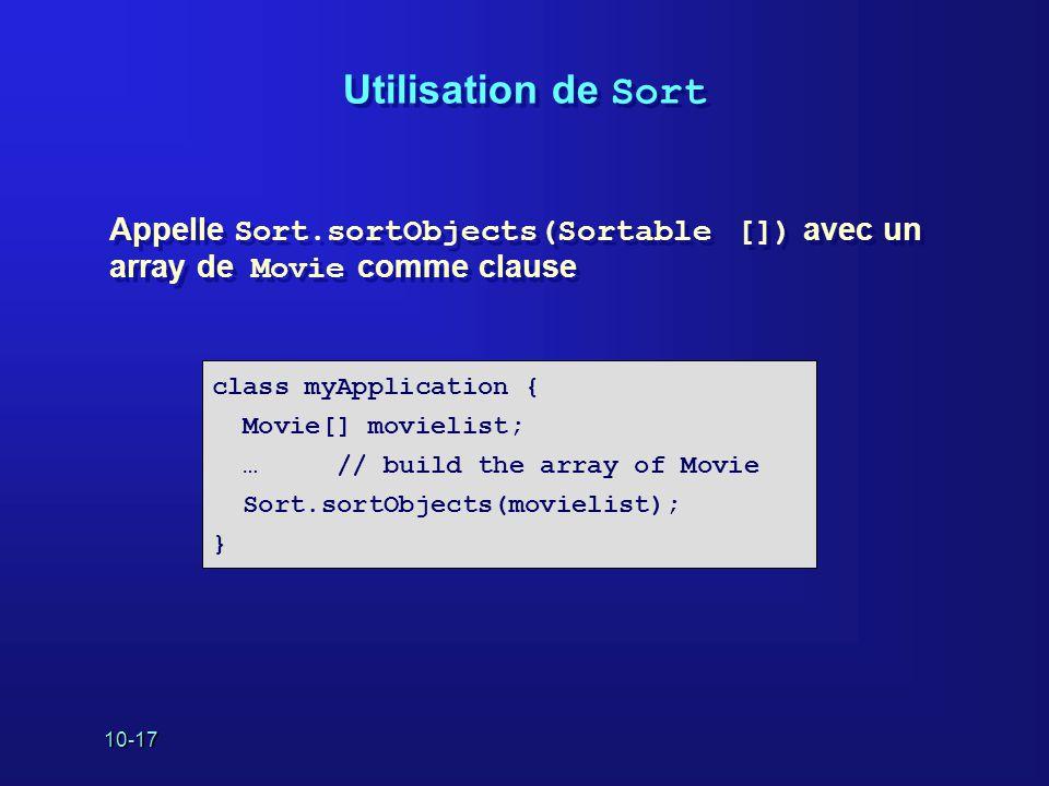 Utilisation de Sort Appelle Sort.sortObjects(Sortable []) avec un array de Movie comme clause. class myApplication {
